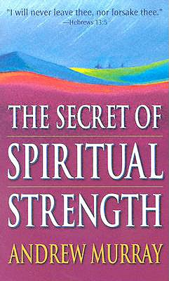 Secret Of Spiritual Strength, Andrew Murray