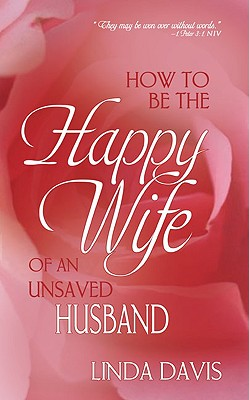 Image for How to be the Happy Wife of an Unsaved Husband