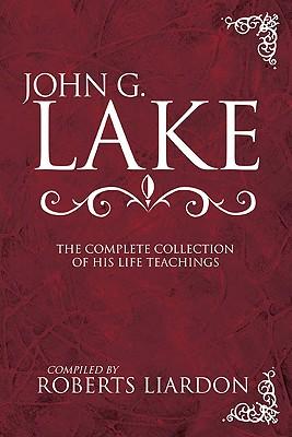 John G Lake: Complete Collection Of His Teaching, LAKE JOHN G