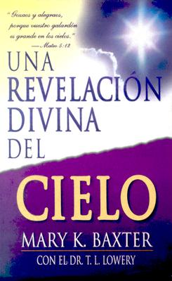 Una Revelacion Divina Del Cielo (Spanish Edition), Baxter, Mary K.; Lowery, Dr. T. L.