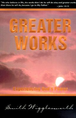 Image for Greater Works : Experiencing Gods Power