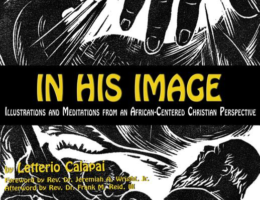 In His Image: Illustrations and Meditations From an African-Centered Christian Perspective, Solomohn Ennis (Author) , Barbara Ennis (Author) , Letterio Calapai (Illustrator) , Dr. Frank M. Reid (Afterword) , Dr. Jeremiah Wright (Foreword)