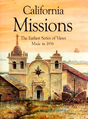 Image for California Missions : Account of a Tour of the California Missions & Towns, 1856: The Journal & Drawings of Henry Miller