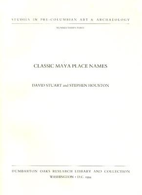 Image for Classic Maya Place Names (Dumbarton Oaks Pre-Columbian Art and Archaeology Studies Series)