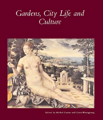Gardens, City Life, and Culture: A World Tour, Michel Conan and Chen Whangheng (Editors)