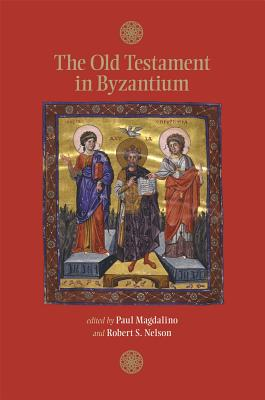 The Old Testament in Byzantium (Dumbarton Oaks Byzantine Symposia and Colloquia), Paul Magdalino, ed.