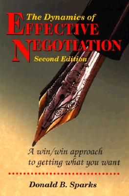 Image for The Dynamics of Effective Negotiation, Second Edition: A Win/Win Approach to Getting What You Want