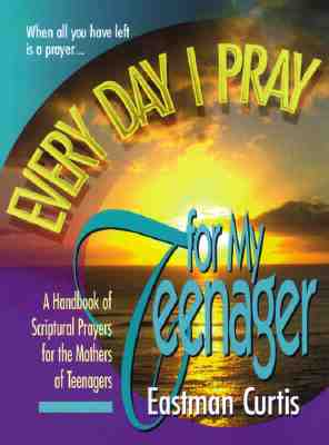Image for Everyday I Pray For My Teenager: When all you have left is prayer...A handbook of scriptural prayers for the mothers of teenagers