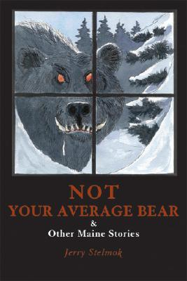 Not Your Average Bear: And Other Maine Stories