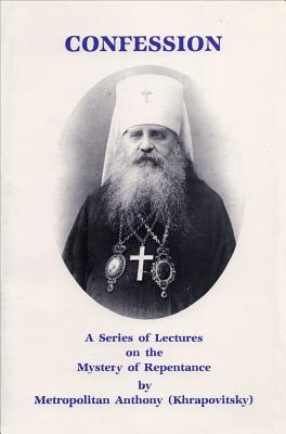 Confession: A Series of Lectures on the Mystery of Repentance, Anthony Krapovitsky