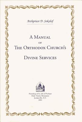 A Manual of the Orthodox Church's Divine Services, Dmitry Sokolof