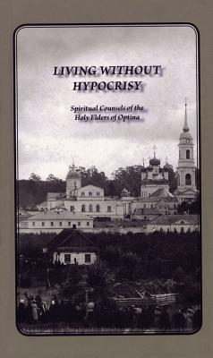 Image for Living Without Hypocrisy: Spiritual Counsels of the Holy Elders of Optina