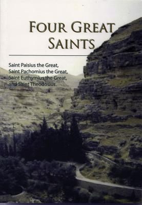 Image for Four Great Saints : The Lives of Saint Paisius the Great, Saint Pachomius the Great, Saint Euthymius the Great and Saint Theodosius the Cenobiarch