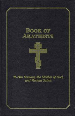 Book of Akathists, To Our Saviour, the Mother of God, and Various Saints (Volume 2)