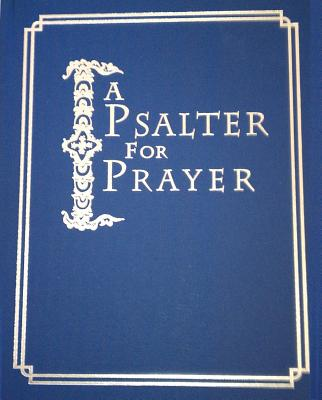 A Psalter for Prayer: An Adaptation of the Classic Miles Coverdale Translation, Augmented by Prayers and Instructional Material Drawn from Church Slavonic and Other Orthodox Christian Sources