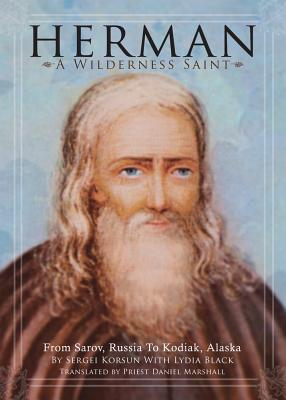Herman: A Wilderness Saint: From Sarov, Russia to Kodiak, Alaska, Sergei Korsun, Lydia Black