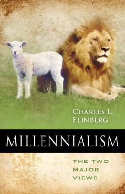 Millennialism: The Two Major Views, Charles Lee Feinberg