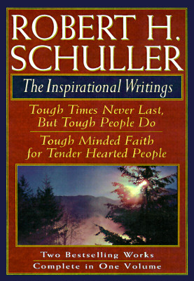 Image for Robert H. Schuller: The Inspirational Writings: Includes Tough Times Never Last But Tough People Do and Tough Minded Faith for Tender Hearted People