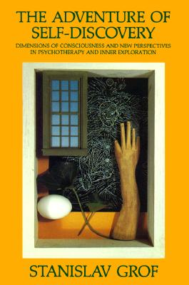 The Adventure of Self-Discovery: Dimensions of Consciousness and New Perspectives in Psychotherapy and Inner Exploration (SUNY Series in Transpersonal and Humanistic Psychology), Grof, Stanislav