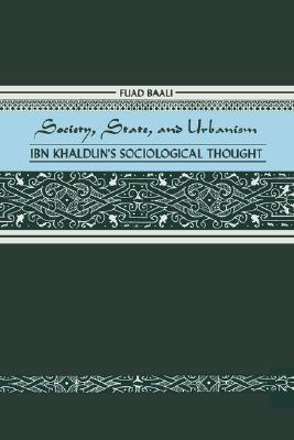 Society, State, and Urbanism: Ibn Khaldun's Sociological Thought, Baali, Fuad