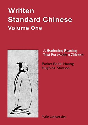 001: Written Standard Chinese, Volume One: A Beginning Reading Text for Modern Chinese (Far Eastern Publications Series), Huang, Parker Po-fei; Stimson, Hugh M.