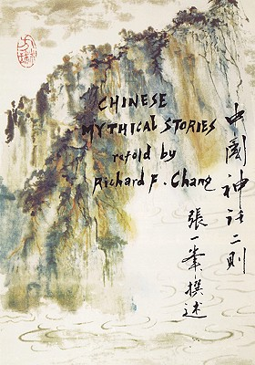 Chinese Mythical Stories (Far Eastern Publications Series), Chang, Richard