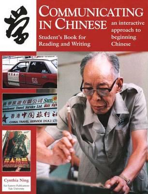 Image for Communicating in Chinese:  Reading and Writing (student ed.)