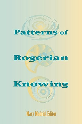 Patterns of Rogerian Knowing: (National League for Nursing Series
