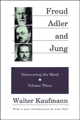 Freud, Adler, and Jung: Freud, Alder, and Jung: Discovering the Mind (Discovering the Mind Series)