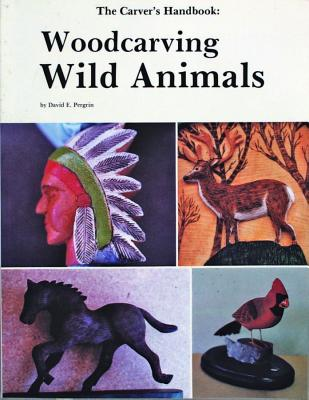 The Carver's Handbook III: Woodcarving Wild Animals (v. 3), Pergrin, Col David E