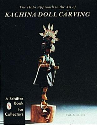 The Hopi Approach to the Art of Kachina Doll Carving, Bromberg, Erik