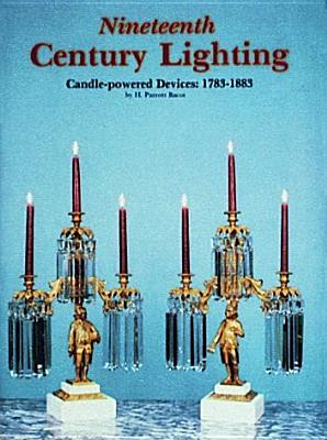 NINETEENTH CENTURY LIGHTING  Candle-powered Devices: 1783-1883, Bacot, H. Parrott