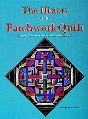Image for The History of the Patchwork Quilt: Origins, Traditions and Symbols of a Textile Art