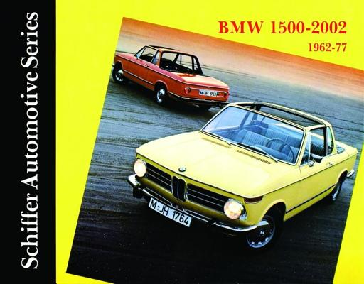 BMW 1500-2002 1962-1977: (Schiffer Automotive Series), Automotive
