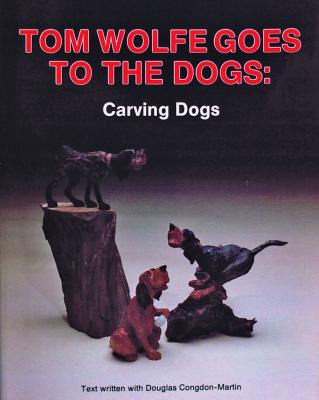 Image for Tom Wolfe Goes to the Dogs: Dog Carving