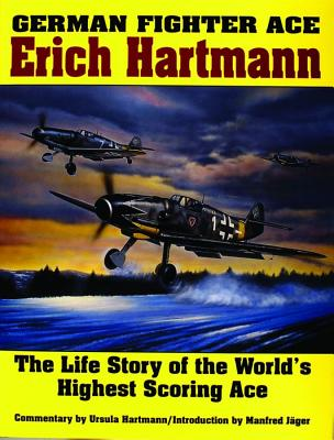 German Fighter Ace Erich Hartmann: The Life Story of the Worlds Highest Scoring Ace (Schiffer Military History), Manfred J�ger; Ursula Hartmann