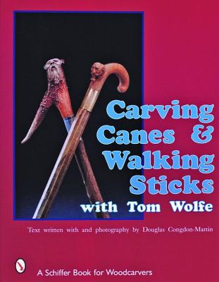 Carving Canes & Walking Sticks With Tom Wolfe, Wolfe, Tom