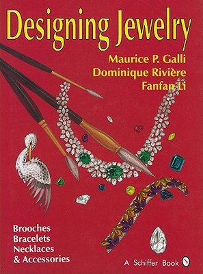 Designing Jewelry: Brooches, Bracelets, Necklaces & Accessories, Galli, Maurice P; Riviere, Dominique; Li, Fanfan