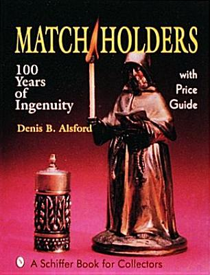 Match Holders: One Hundred Years of Ingenuity : With Price Guide (A Schiffer Book for Collectors), Alsford, Denis B.