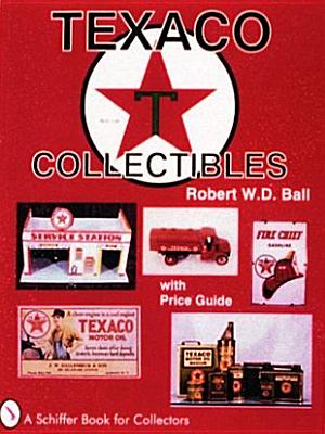 Texaco Collectibles: With Price Guide (A Schiffer Book for Collectors), Ball, Robert W. D.