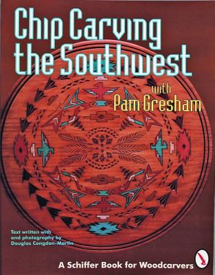 Chip Carving the Southwest (Schiffer Book for Woodcarvers), Gresham, Pam