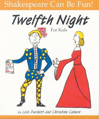 Twelfth Night : For Kids, LOIS BURDETT, CHRISTINE COBURN