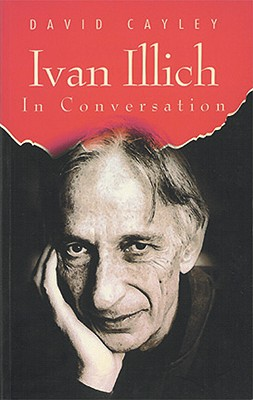 Ivan Illich in Conversation, D. CAYLEY