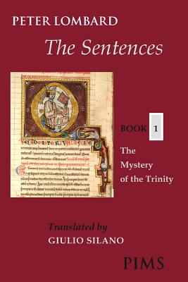 The Sentences: Book 1: The Mystery of the Trinity (Mediaeval Sources in Translation), PETER LOMBARD