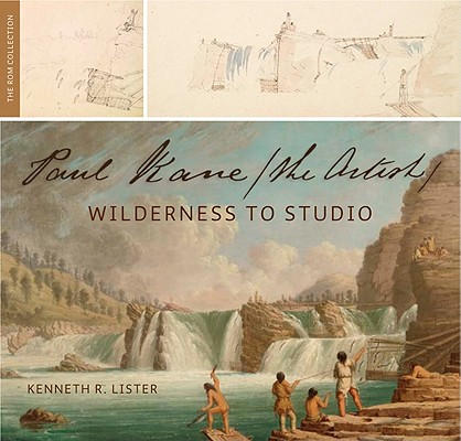 Image for Paul Kane, the Artist: Wilderness to Studio