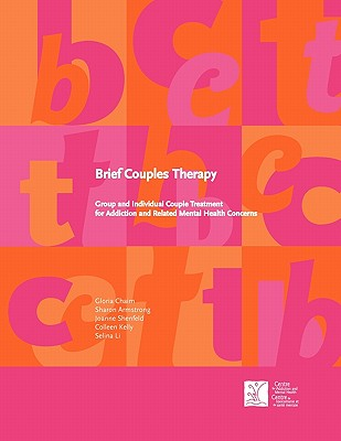Brief Couples Therapy: Group and Individual Couple Treatment for Addiction and Related Mental Health Concerns, Chaim, Gloria; Armstrong, Sharon; Shenfeld, Joanne