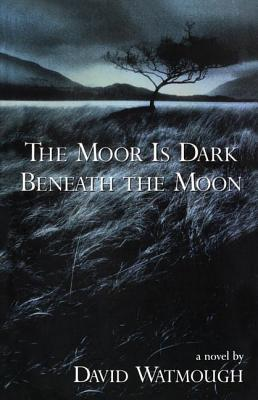 The Moor is Dark Beneath the Moon, Watmough, David