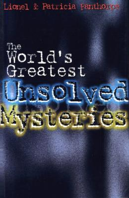 The World's Greatest Unsolved Mysteries (Mysteries and Secrets), Fanthorpe, Lionel & Patricia; Fanthorpe, Patricia; Fanthorpe, Lionel