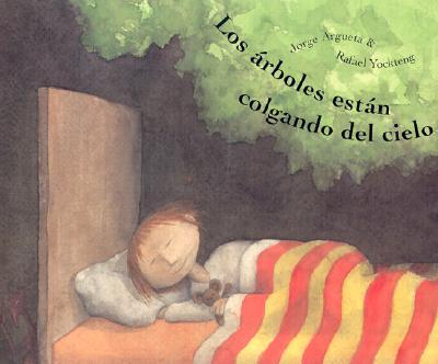 Los arboles estan colgando del cielo: Trees are Hanging from the Sky, Spanish-Language Edition (Spanish Edition), Argueta, Jorge