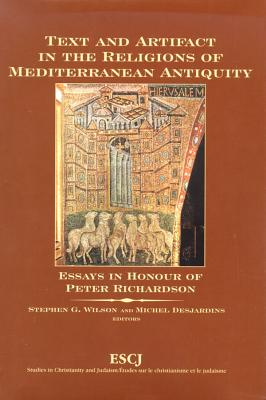 Text and Artifact in the Religions of Mediterranean Antiquity: Essays in Honour of Peter Richardson (Studies in Christianity and Judaism)